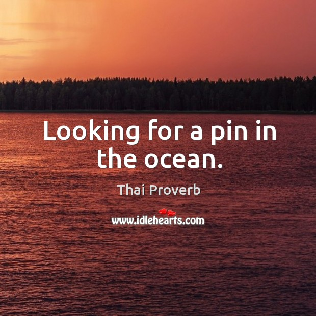 Looking for a pin in the ocean. Thai Proverbs Image