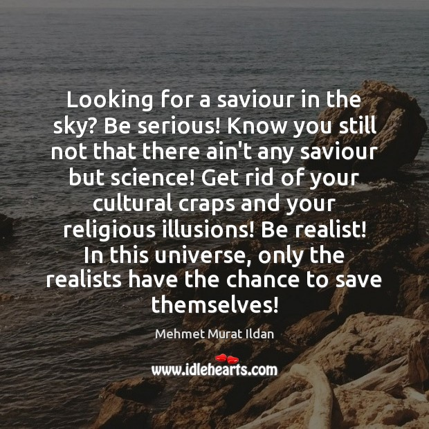 Image, Looking for a saviour in the sky? Be serious! Know you still