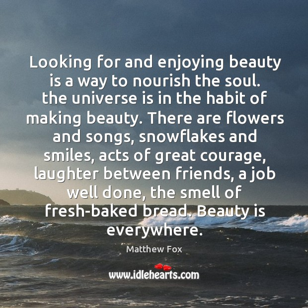 Image, Looking for and enjoying beauty is a way to nourish the soul.