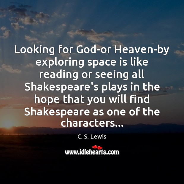 Looking for God-or Heaven-by exploring space is like reading or seeing all Image