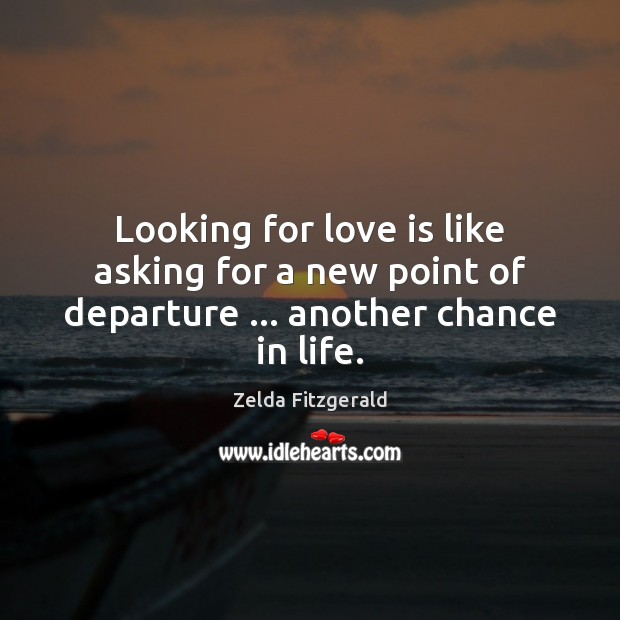 Image, Looking for love is like asking for a new point of departure … another chance in life.