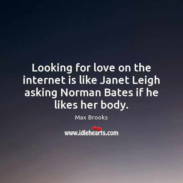 Looking for love on the internet is like Janet Leigh asking Norman Internet Quotes Image