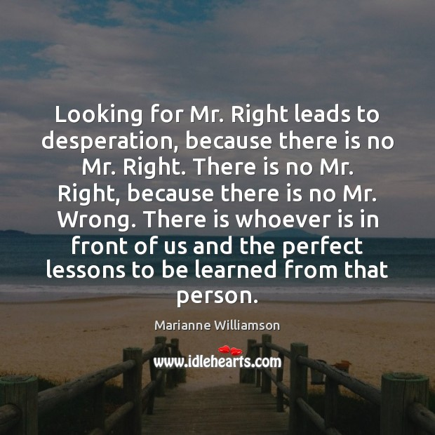 Looking for Mr. Right leads to desperation, because there is no Mr. Image