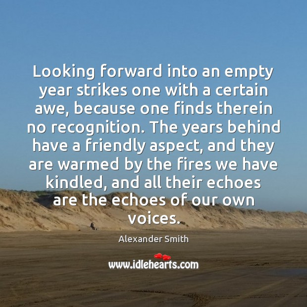 Looking forward into an empty year strikes one with a certain awe, Alexander Smith Picture Quote