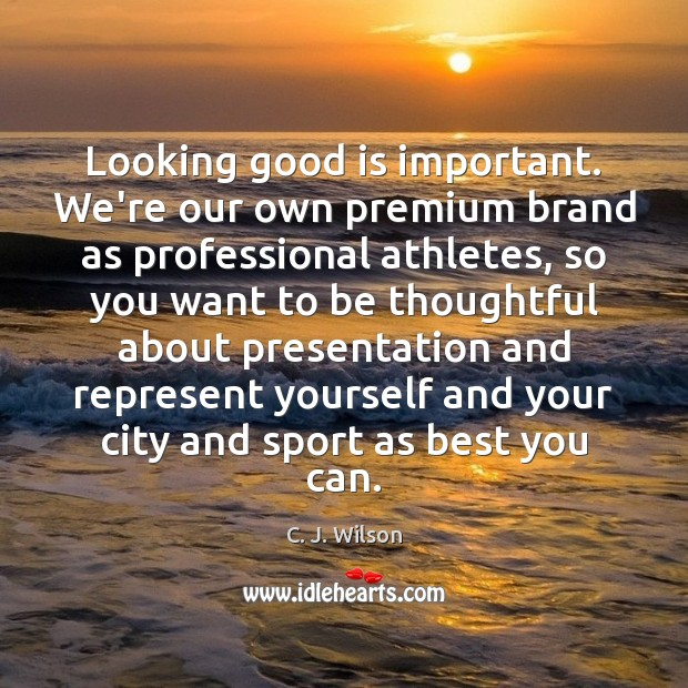 Image, Looking good is important. We're our own premium brand as professional athletes,