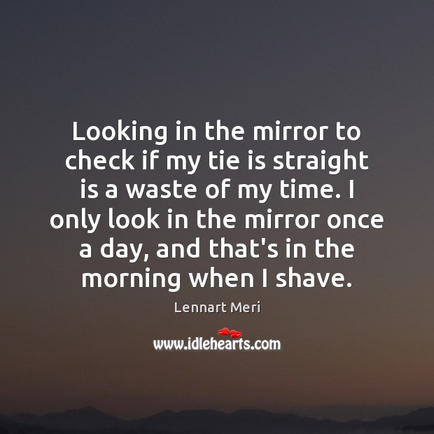 Looking in the mirror to check if my tie is straight is Image