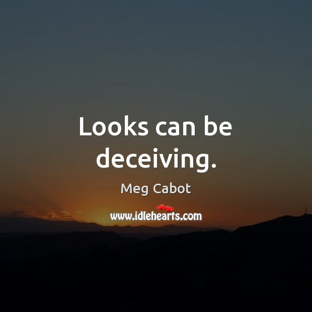 Looks can be deceiving. Meg Cabot Picture Quote