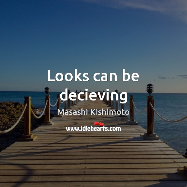 Looks can be decieving Masashi Kishimoto Picture Quote