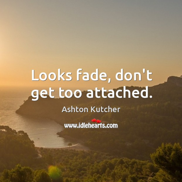 Looks fade, don't get too attached. Image