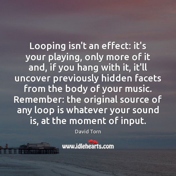Looping isn't an effect: it's your playing, only more of it and, Hidden Quotes Image