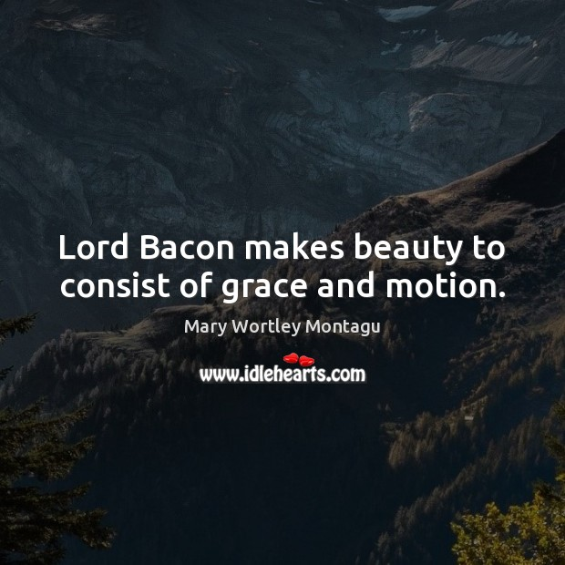 Lord Bacon makes beauty to consist of grace and motion. Image