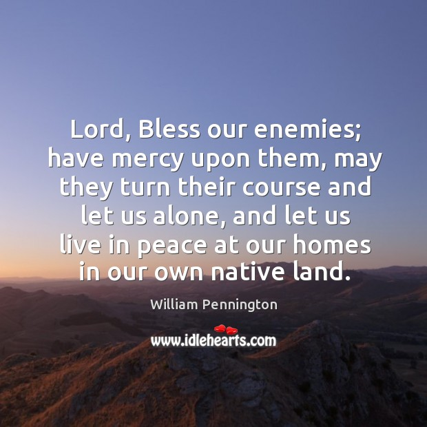 Lord, bless our enemies; have mercy upon them, may they turn their course and let us alone Image