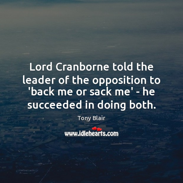 Image, Lord Cranborne told the leader of the opposition to 'back me or