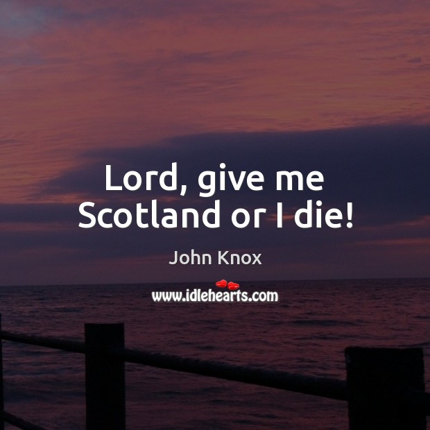 Lord, give me Scotland or I die! Image