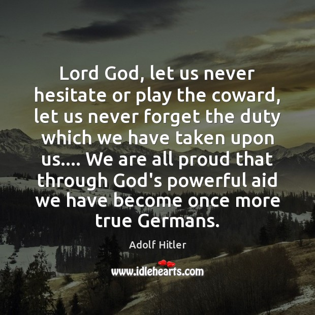 Lord God, let us never hesitate or play the coward, let us Adolf Hitler Picture Quote