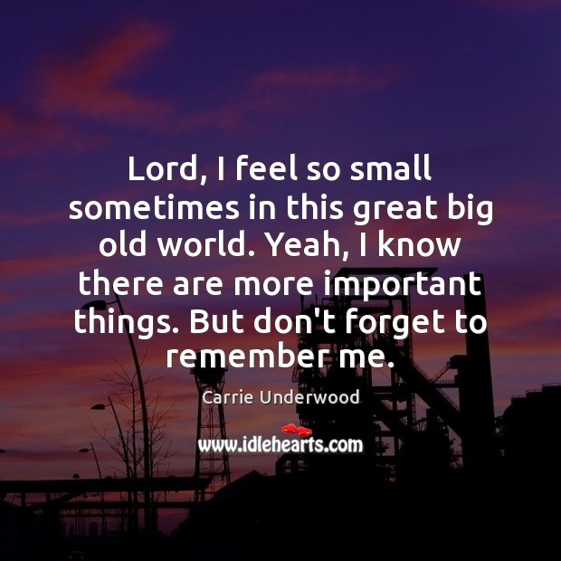 Lord, I feel so small sometimes in this great big old world. Image