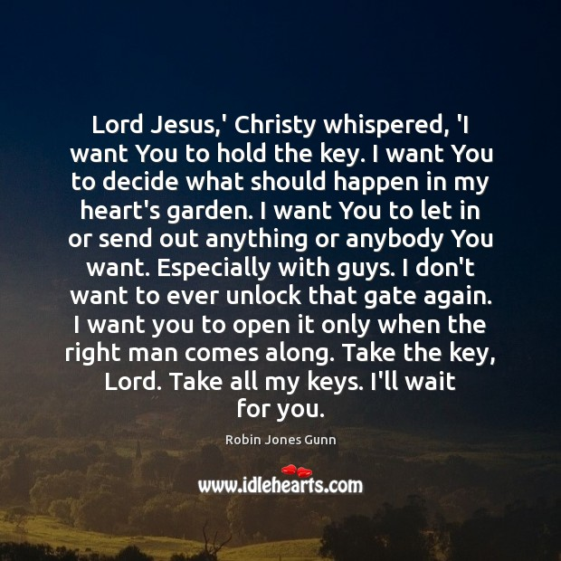 Image, Lord Jesus,' Christy whispered, 'I want You to hold the key.