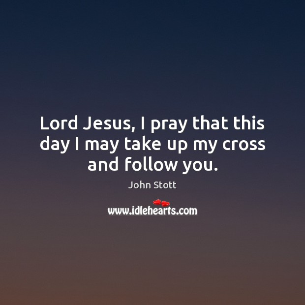 Lord Jesus, I pray that this day I may take up my cross and follow you. Image