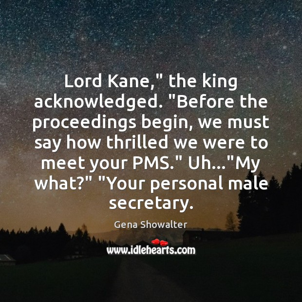 """Image, Lord Kane,"""" the king acknowledged. """"Before the proceedings begin, we must say"""
