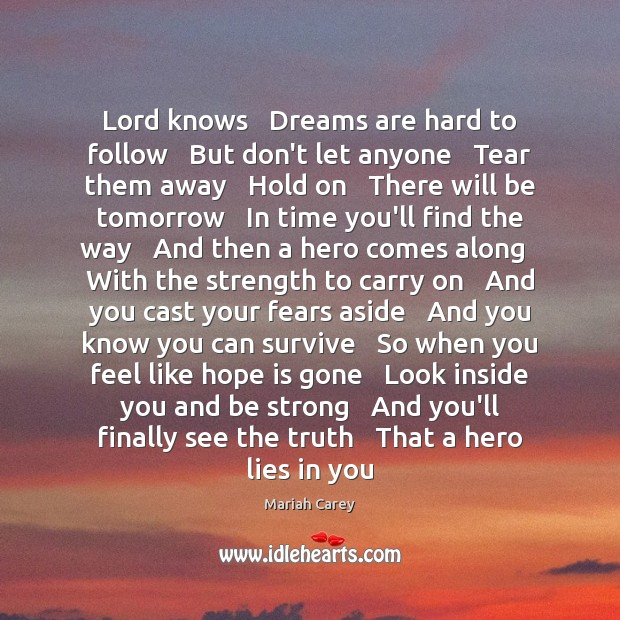 Lord knows   Dreams are hard to follow   But don't let anyone   Tear Image