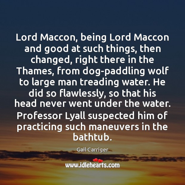 Lord Maccon, being Lord Maccon and good at such things, then changed, Gail Carriger Picture Quote