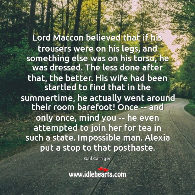 Lord Maccon believed that if his trousers were on his legs, and Gail Carriger Picture Quote