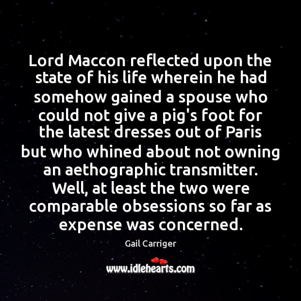 Lord Maccon reflected upon the state of his life wherein he had Gail Carriger Picture Quote