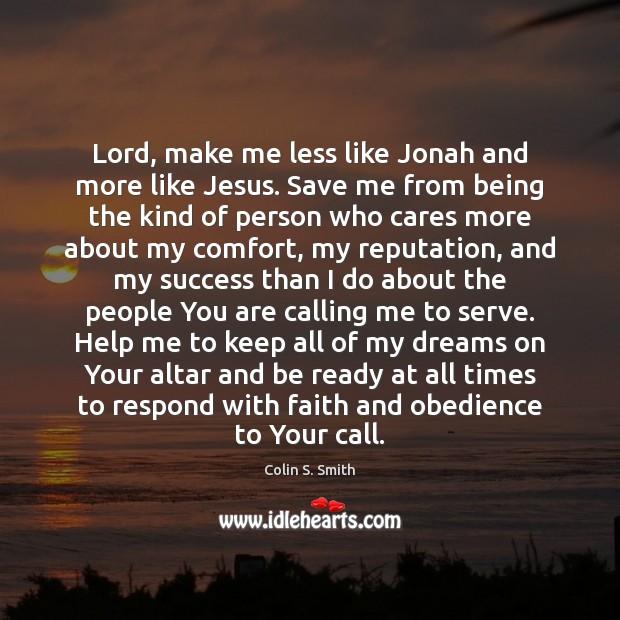 Lord, make me less like Jonah and more like Jesus. Save me Image