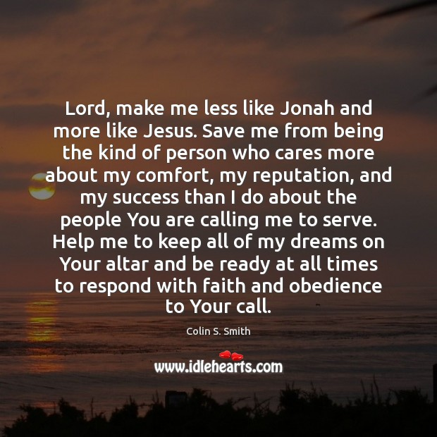 Lord, make me less like Jonah and more like Jesus. Save me Serve Quotes Image