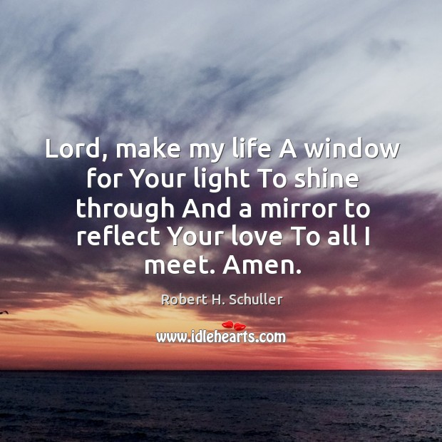Lord, make my life A window for Your light To shine through Image