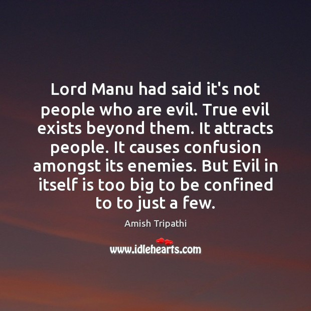 Image, Lord Manu had said it's not people who are evil. True evil