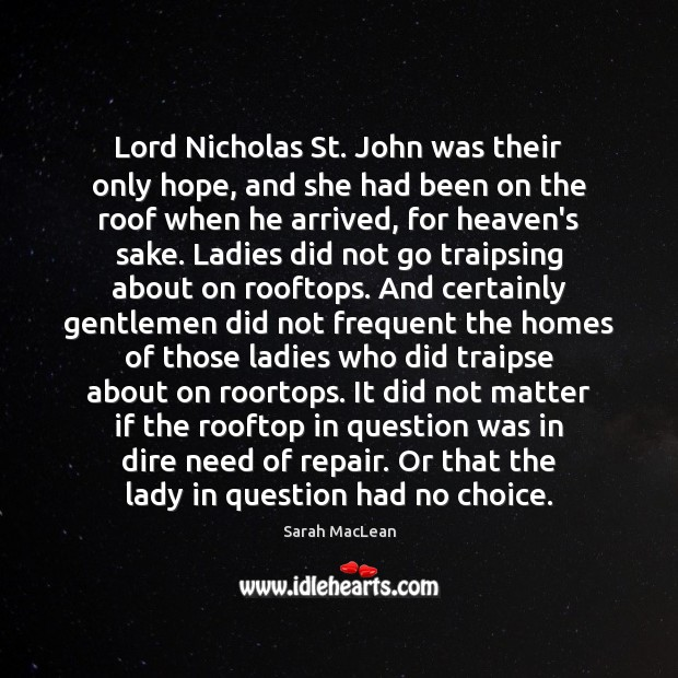 Lord Nicholas St. John was their only hope, and she had been Sarah MacLean Picture Quote