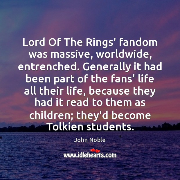 Lord Of The Rings' fandom was massive, worldwide, entrenched. Generally it had Image