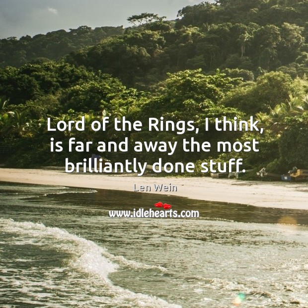 Lord of the rings, I think, is far and away the most brilliantly done stuff. Image