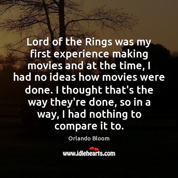 Lord of the Rings was my first experience making movies and at Compare Quotes Image