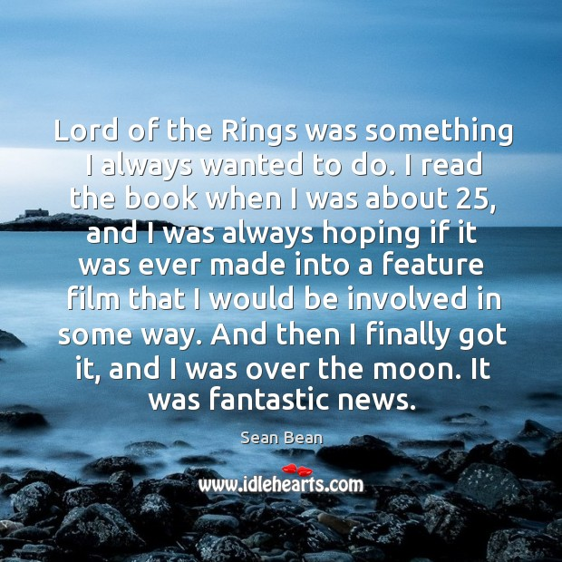 Lord of the rings was something I always wanted to do. Sean Bean Picture Quote