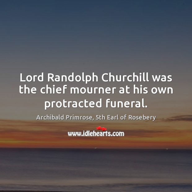 Image, Lord Randolph Churchill was the chief mourner at his own protracted funeral.