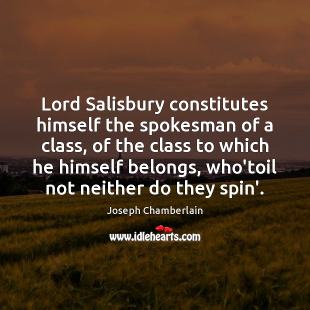 Lord Salisbury constitutes himself the spokesman of a class, of the class Image