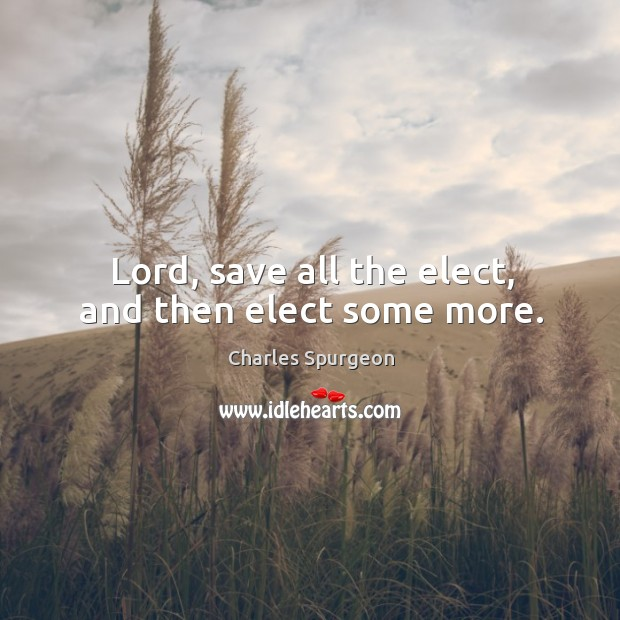 Lord, save all the elect, and then elect some more. Image