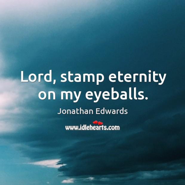 Lord, stamp eternity on my eyeballs. Image