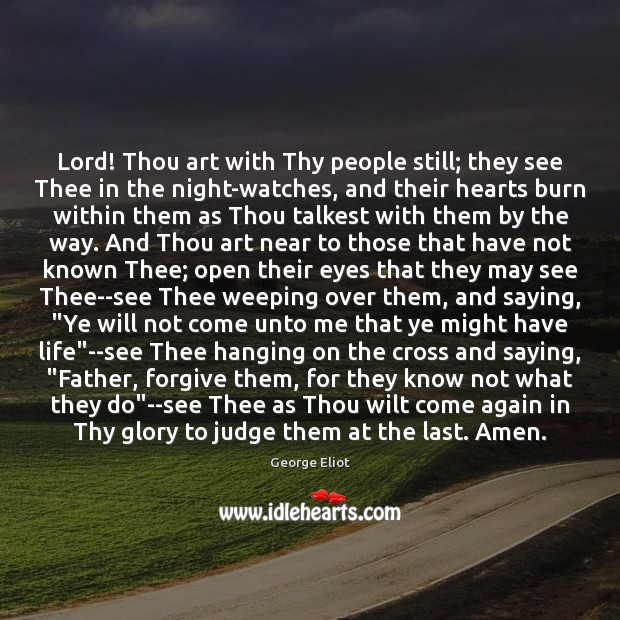 Lord! Thou art with Thy people still; they see Thee in the George Eliot Picture Quote