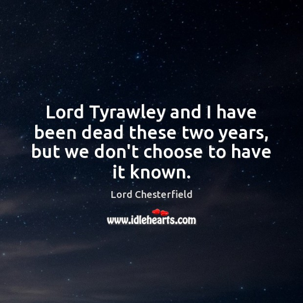 Image, Lord Tyrawley and I have been dead these two years, but we don't choose to have it known.