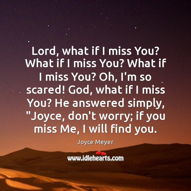 Image, Lord, what if I miss You? What if I miss You? What