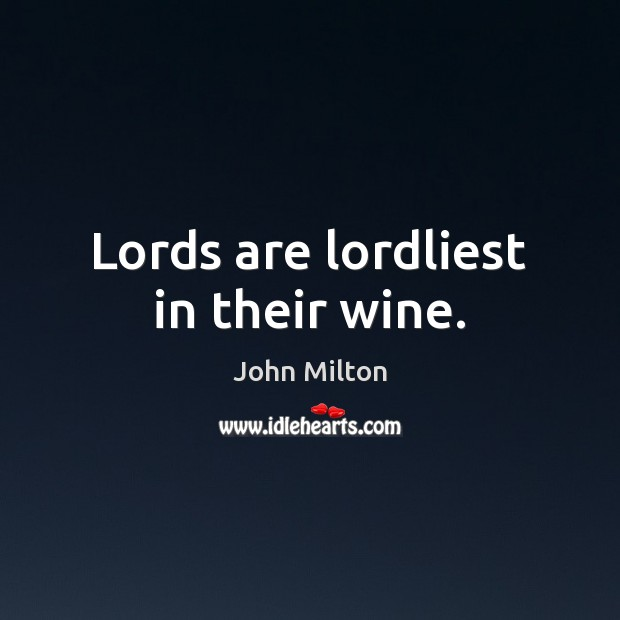 Lords are lordliest in their wine. John Milton Picture Quote