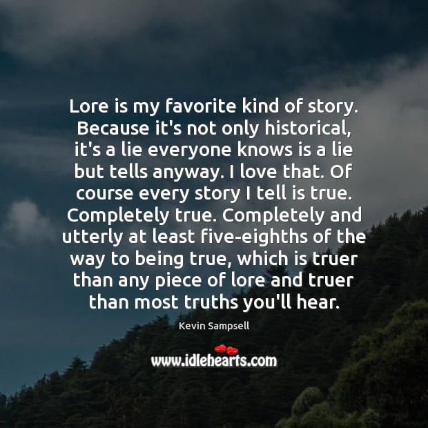 Lore is my favorite kind of story. Because it's not only historical, Image