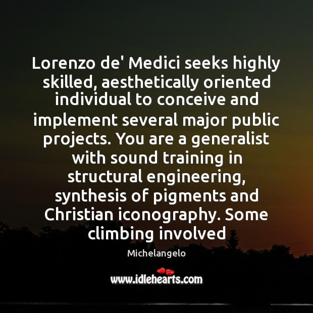 Lorenzo de' Medici seeks highly skilled, aesthetically oriented individual to conceive and Michelangelo Picture Quote