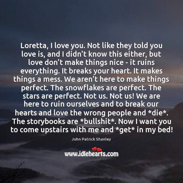 Loretta, I love you. Not like they told you love is, and Image