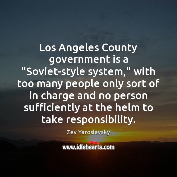 """Los Angeles County government is a """"Soviet-style system,"""" with too many people Image"""