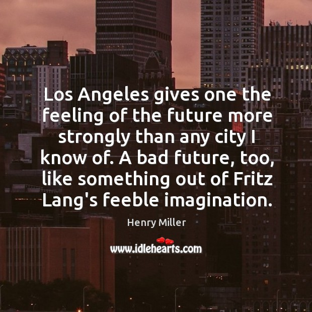 Los Angeles gives one the feeling of the future more strongly than Image