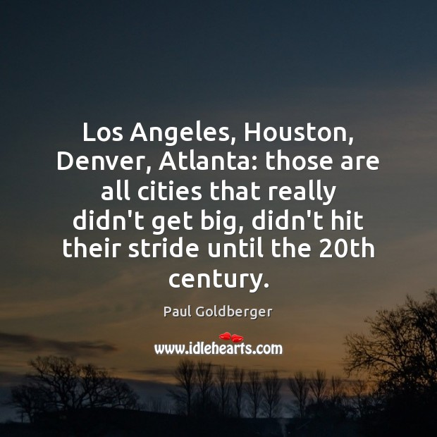 Image, Los Angeles, Houston, Denver, Atlanta: those are all cities that really didn't
